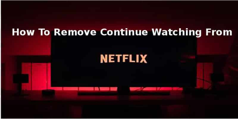 How to remove continue watching queue on netflix