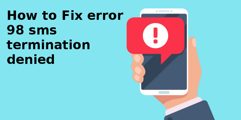 error 98 sms termination denied