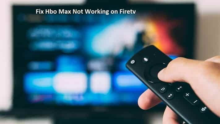 hbo max not working on fire tv or firestick